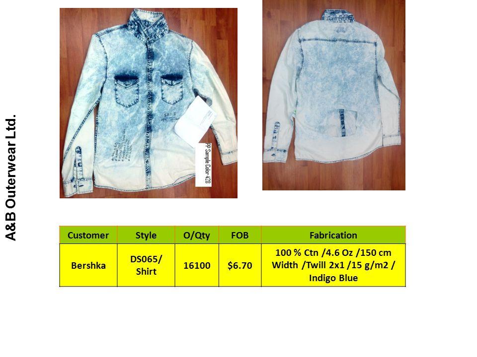 A&B Outerwear Ltd. CustomerStyleO/QtyFOBFabrication Bershka DS065/ Shirt 16100$6.70 100 % Ctn /4.6 Oz /150 cm Width /Twill 2x1 /15 g/m2 / Indigo Blue