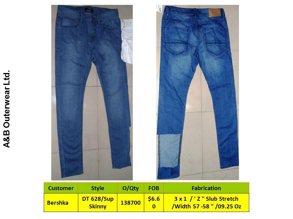 A&B Outerwear Ltd. CustomerStyleO/QtyFOBFabrication Bershka DT 628/Sup Skinny 138700 $6.6 0 3 x 1 / ' Z