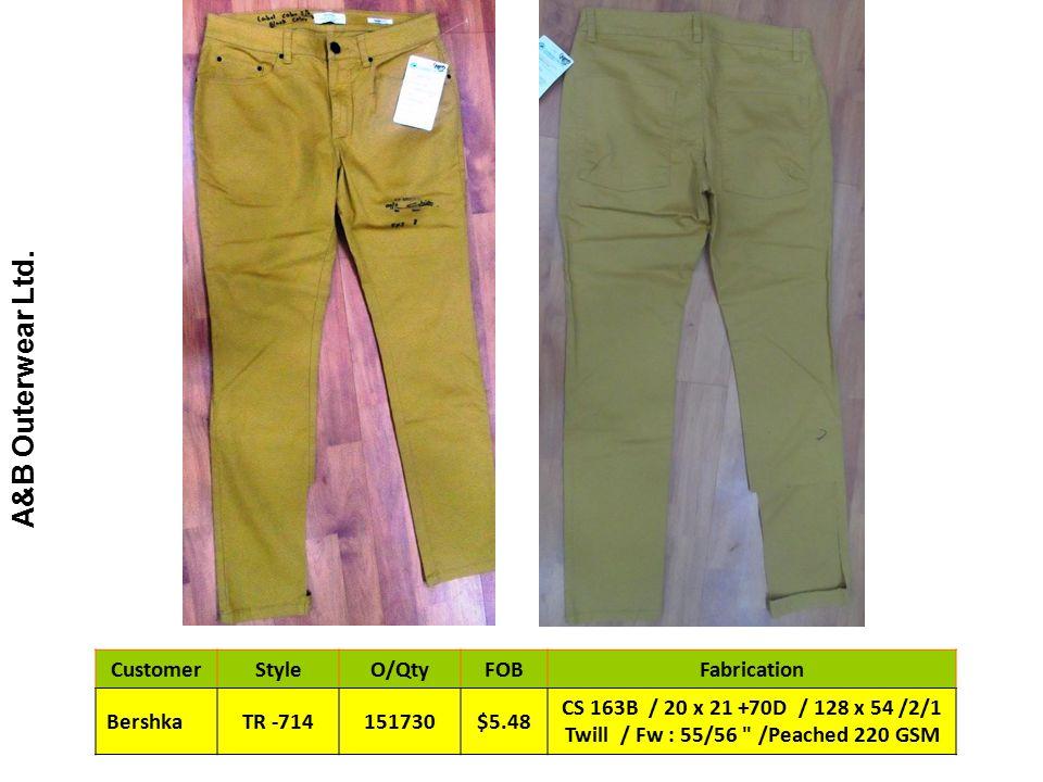 A&B Outerwear Ltd. CustomerStyleO/QtyFOBFabrication BershkaTR -714151730$5.48 CS 163B / 20 x 21 +70D / 128 x 54 /2/1 Twill / Fw : 55/56