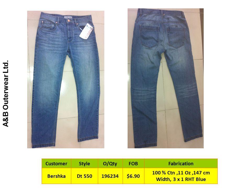A&B Outerwear Ltd. CustomerStyleO/QtyFOBFabrication BershkaDt 550196234$6.90 100 % Ctn,11 Oz,147 cm Width, 3 x 1 RHT Blue
