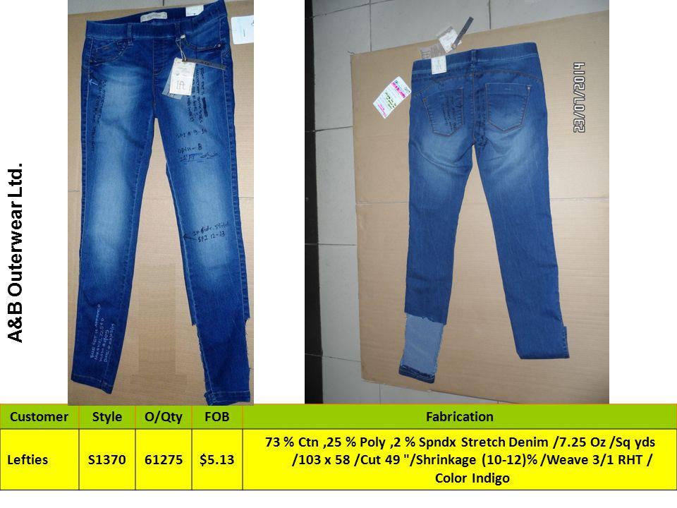 CustomerStyleO/QtyFOBFabrication LeftiesS137061275$5.13 73 % Ctn,25 % Poly,2 % Spndx Stretch Denim /7.25 Oz /Sq yds /103 x 58 /Cut 49 /Shrinkage (10-12)% /Weave 3/1 RHT / Color Indigo A&B Outerwear Ltd.