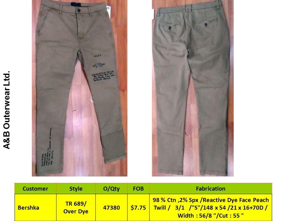 A&B Outerwear Ltd. CustomerStyleO/QtyFOBFabrication Bershka TR 689/ Over Dye 47380$7.75 98 % Ctn,2% Spx /Reactive Dye Face Peach Twill / 3/1 /