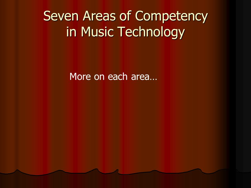 Seven Areas of Competency in Music Technology More on each area…