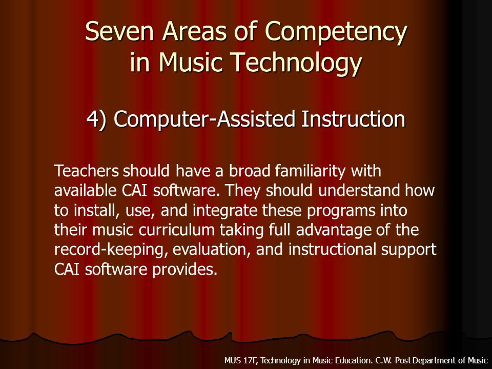 Seven Areas of Competency in Music Technology 4) Computer-Assisted Instruction Teachers should have a broad familiarity with available CAI software.