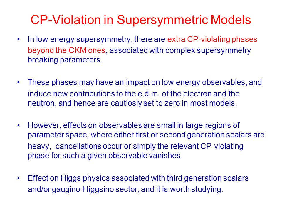 CP-Violation in Supersymmetric Models In low energy supersymmetry, there are extra CP-violating phases beyond the CKM ones, associated with complex su