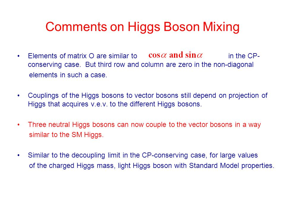 Comments on Higgs Boson Mixing Elements of matrix O are similar to in the CP- conserving case. But third row and column are zero in the non-diagonal e