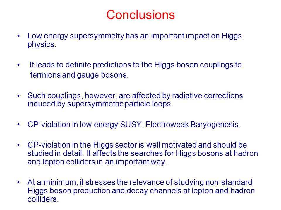 Conclusions Low energy supersymmetry has an important impact on Higgs physics. It leads to definite predictions to the Higgs boson couplings to fermio
