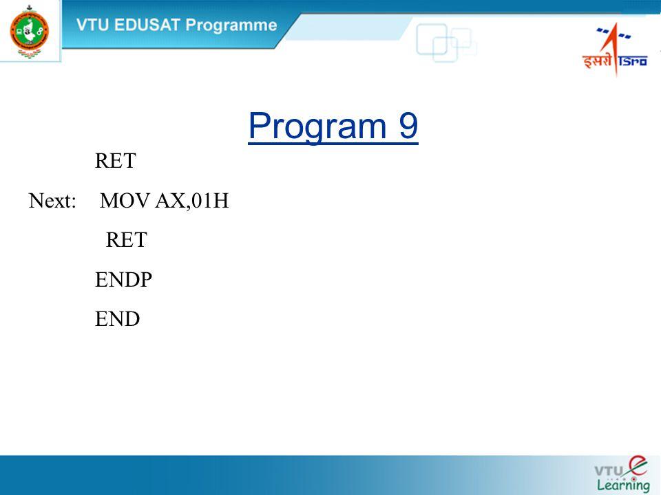 Program 9 RET Next: MOV AX,01H RET ENDP END