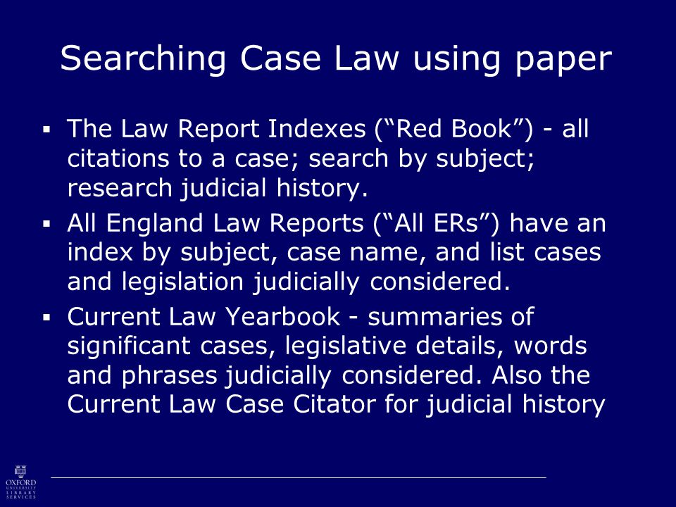 Searching Case Law using paper  The Law Report Indexes ( Red Book ) - all citations to a case; search by subject; research judicial history.