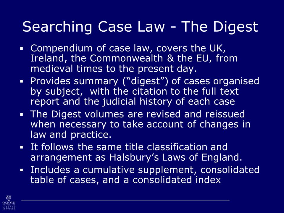 Searching Case Law - The Digest  Compendium of case law, covers the UK, Ireland, the Commonwealth & the EU, from medieval times to the present day.
