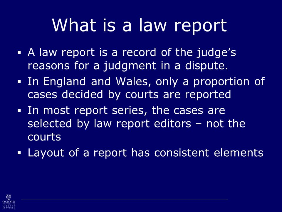 What is a law report  A law report is a record of the judge's reasons for a judgment in a dispute.