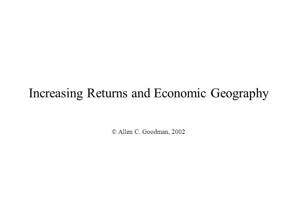 Increasing Returns and Economic Geography © Allen C. Goodman, 2002