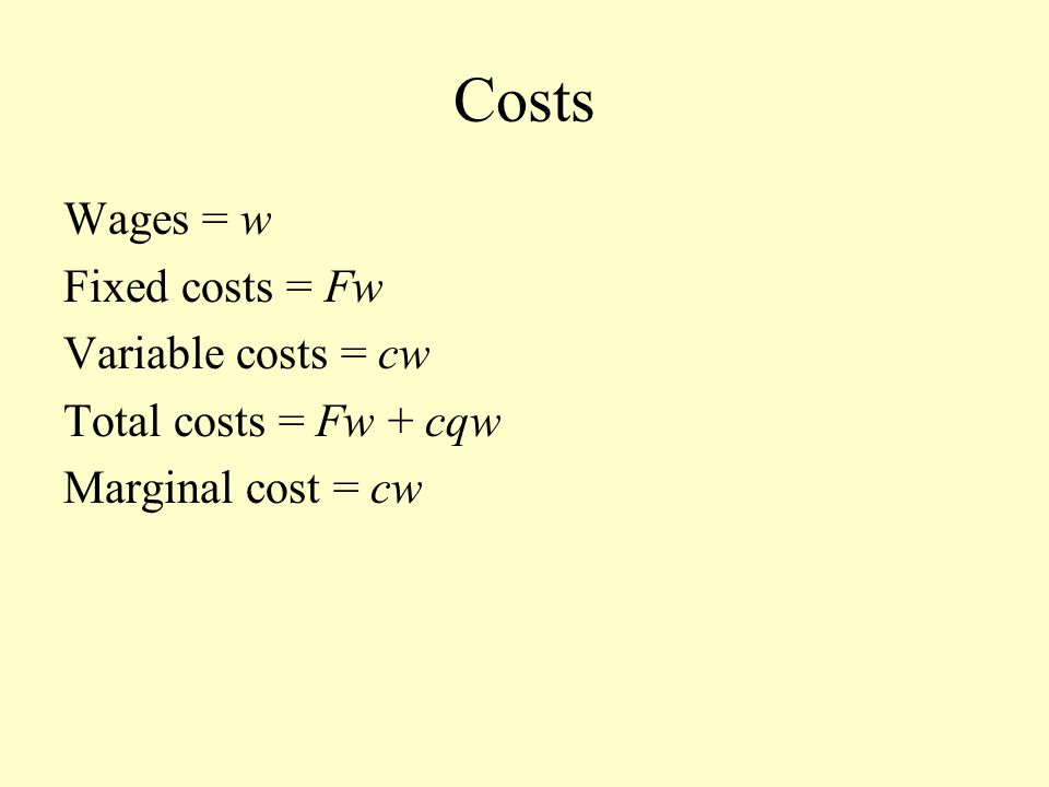 Costs Wages = w Fixed costs = Fw Variable costs = cw Total costs = Fw + cqw Marginal cost = cw