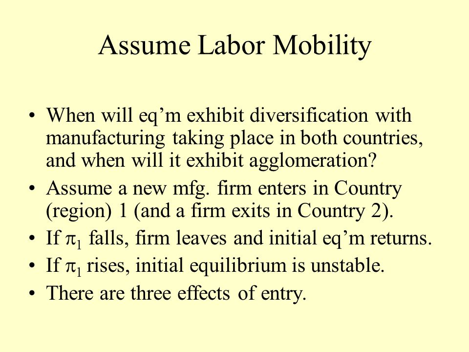 Assume Labor Mobility When will eq'm exhibit diversification with manufacturing taking place in both countries, and when will it exhibit agglomeration