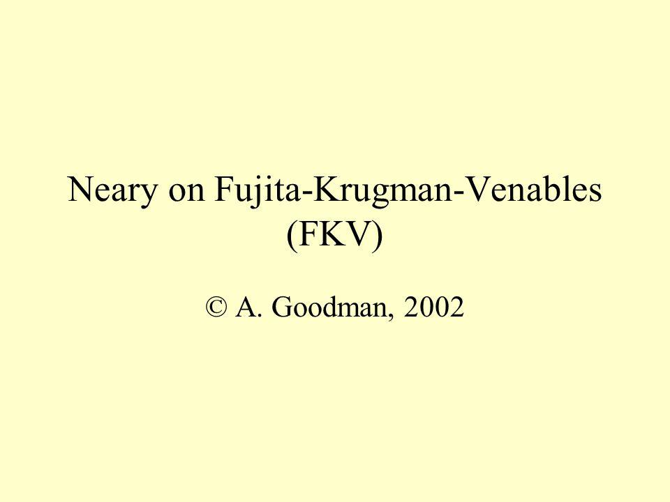Neary on Fujita-Krugman-Venables (FKV) © A. Goodman, 2002