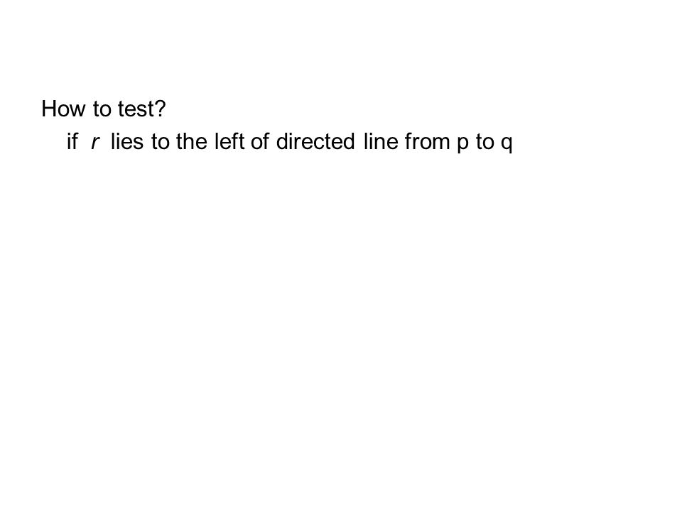How to test? if r lies to the left of directed line from p to q
