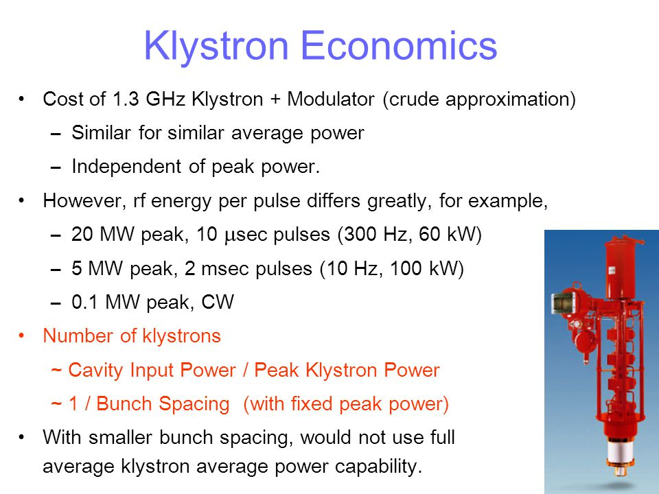 Klystron Economics Cost of 1.3 GHz Klystron + Modulator (crude approximation) –Similar for similar average power –Independent of peak power. However,