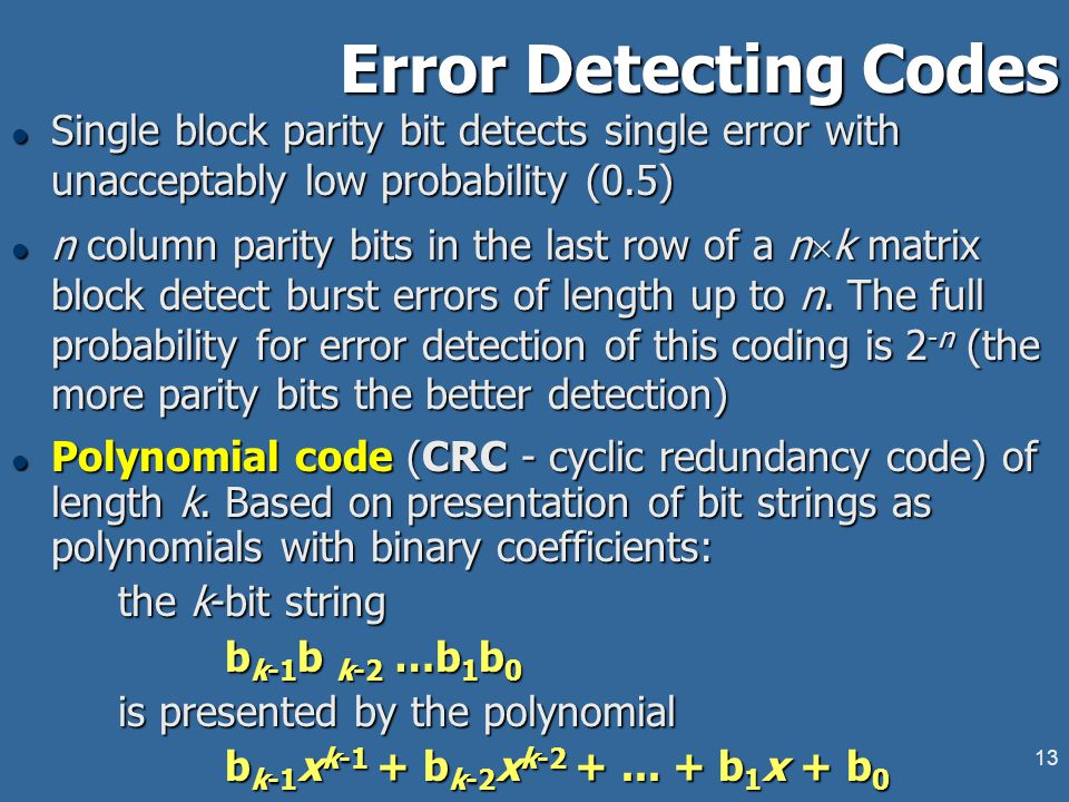 12 Check Sums l Application: –mostly: correction of single isolated errors –correction of burst errors - only by matrix presentation of CWs: transmiss