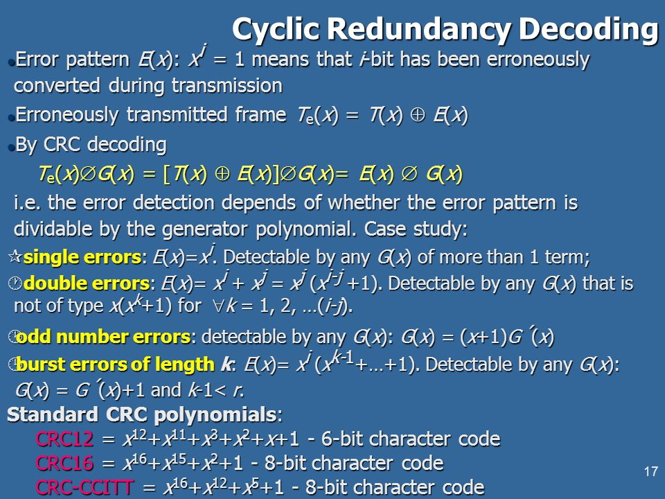 16 The divisor is going into the dividend if the last has as many bits as the former. Here 10011  10101 = 1 though 10011 < 10101 Cyclic Redundancy Co