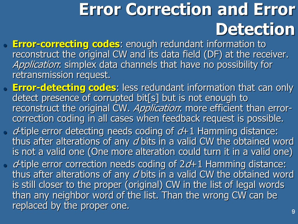 8 Error Codes - Main Terms l Codeword (CW): n bits, m bits data field (DF) + r bits error check (EC) redundancy l Hamming distance d = ||CW 1  CW 2 || - the number of different bits in two CWs.