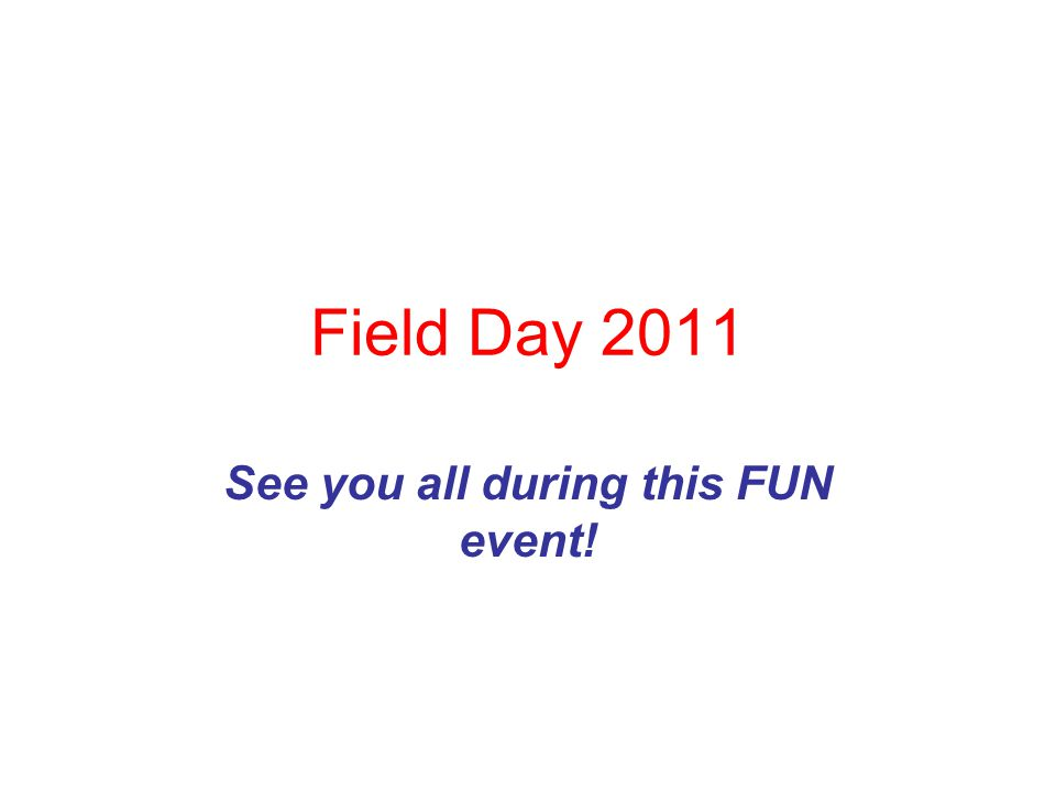 Field Day 2011 See you all during this FUN event!