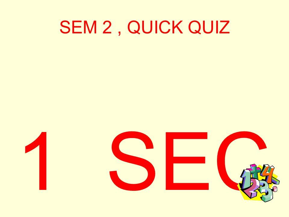 SEM 2, QUICK QUIZ 2 SEC