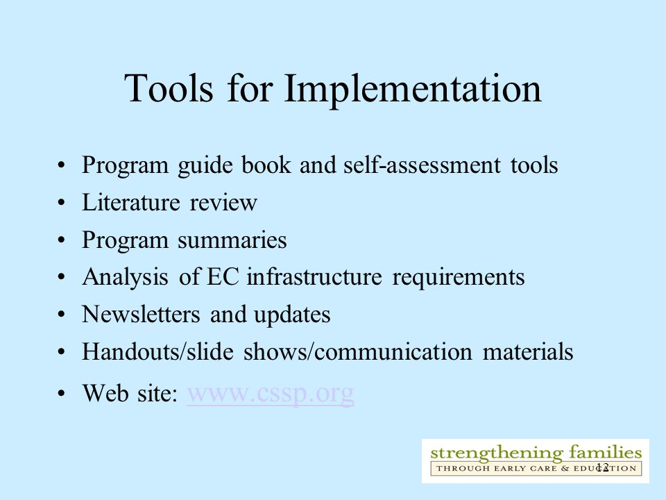 12 Tools for Implementation Program guide book and self-assessment tools Literature review Program summaries Analysis of EC infrastructure requirements Newsletters and updates Handouts/slide shows/communication materials Web site: