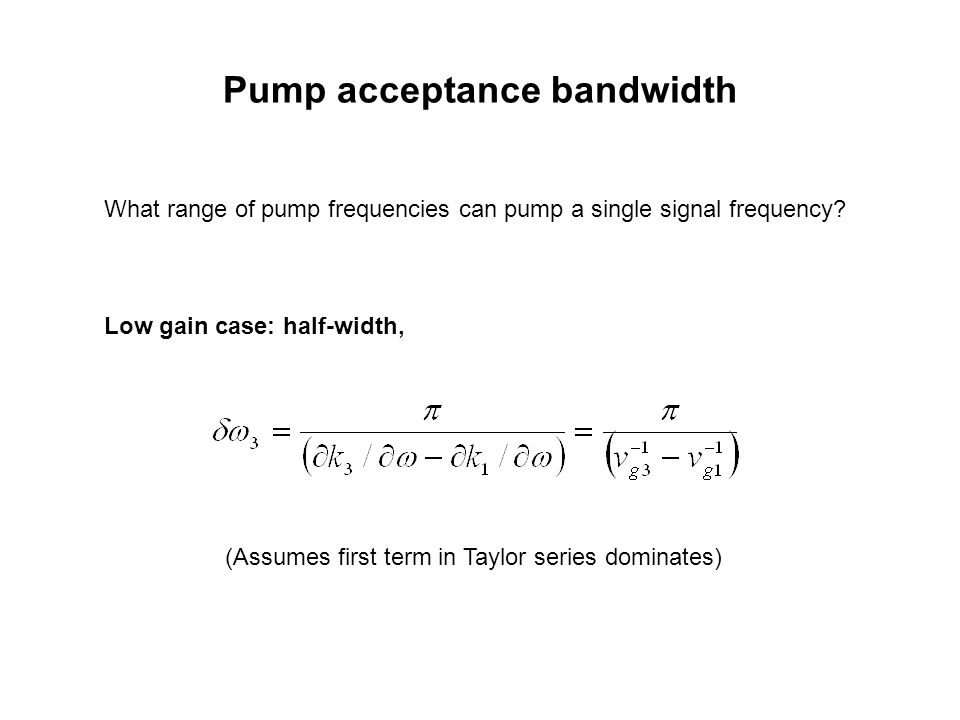 Pump acceptance bandwidth (Assumes first term in Taylor series dominates) What range of pump frequencies can pump a single signal frequency.