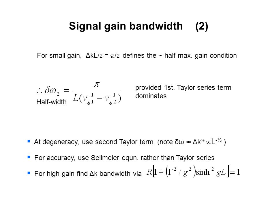 Signal gain bandwidth (2) For small gain, ΔkL/ 2 =  / 2 defines the ~ half-max.