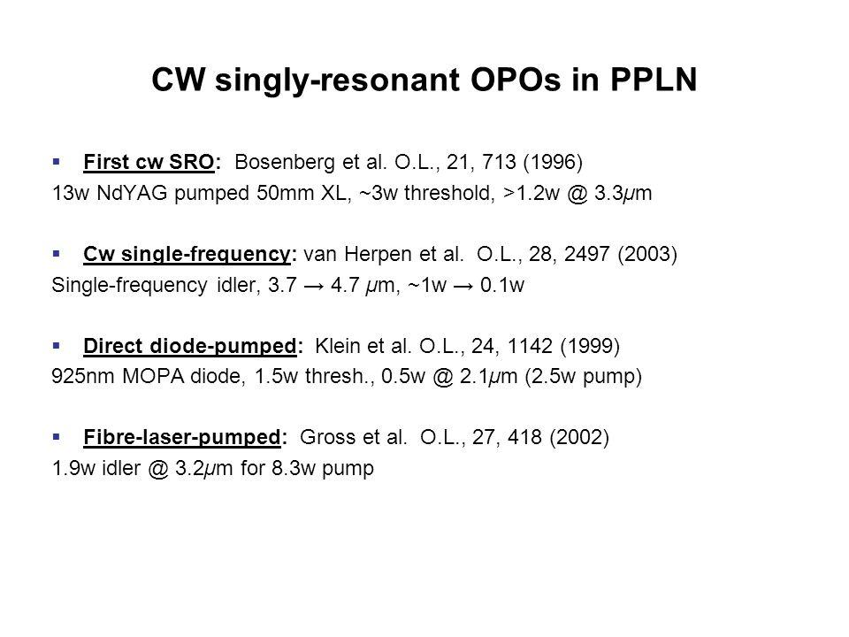 CW singly-resonant OPOs in PPLN  First cw SRO: Bosenberg et al.