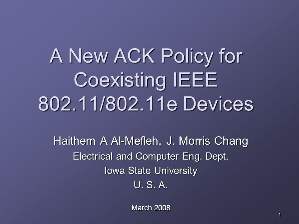 1 A New ACK Policy for Coexisting IEEE 802.11/802.11e Devices Haithem A Al-Mefleh, J.