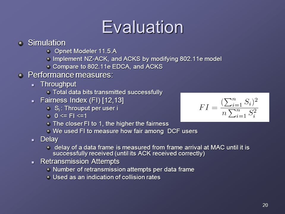 20 Evaluation Simulation Opnet Modeler 11.5.A Opnet Modeler 11.5.A Implement NZ-ACK, and ACKS by modifying 802.11e model Compare to 802.11e EDCA, and