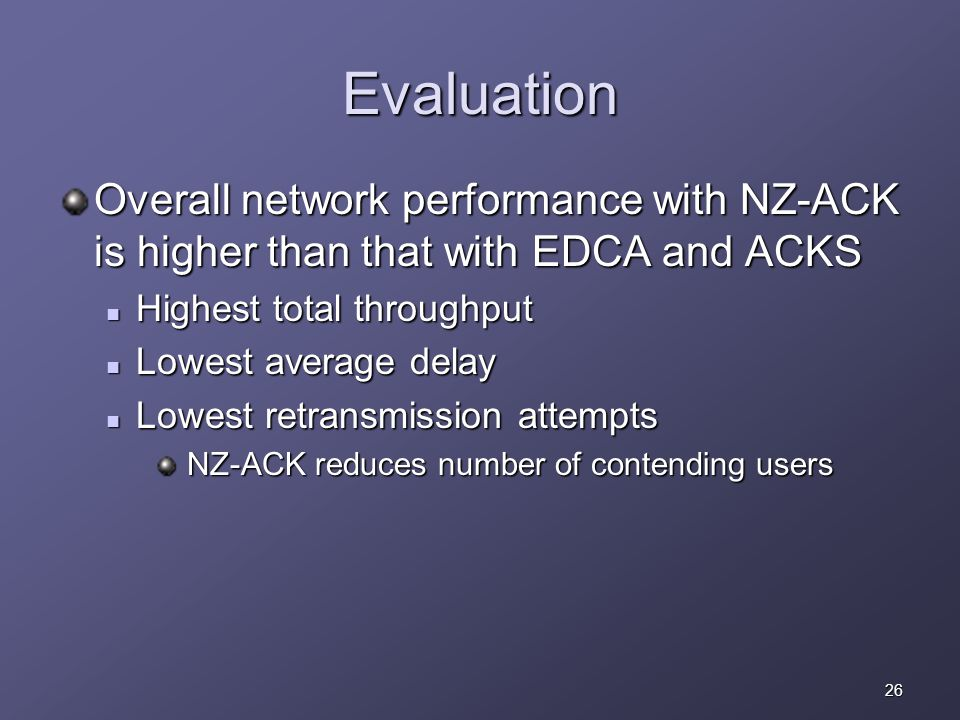 26 Evaluation Overall network performance with NZ-ACK is higher than that with EDCA and ACKS Highest total throughput Highest total throughput Lowest