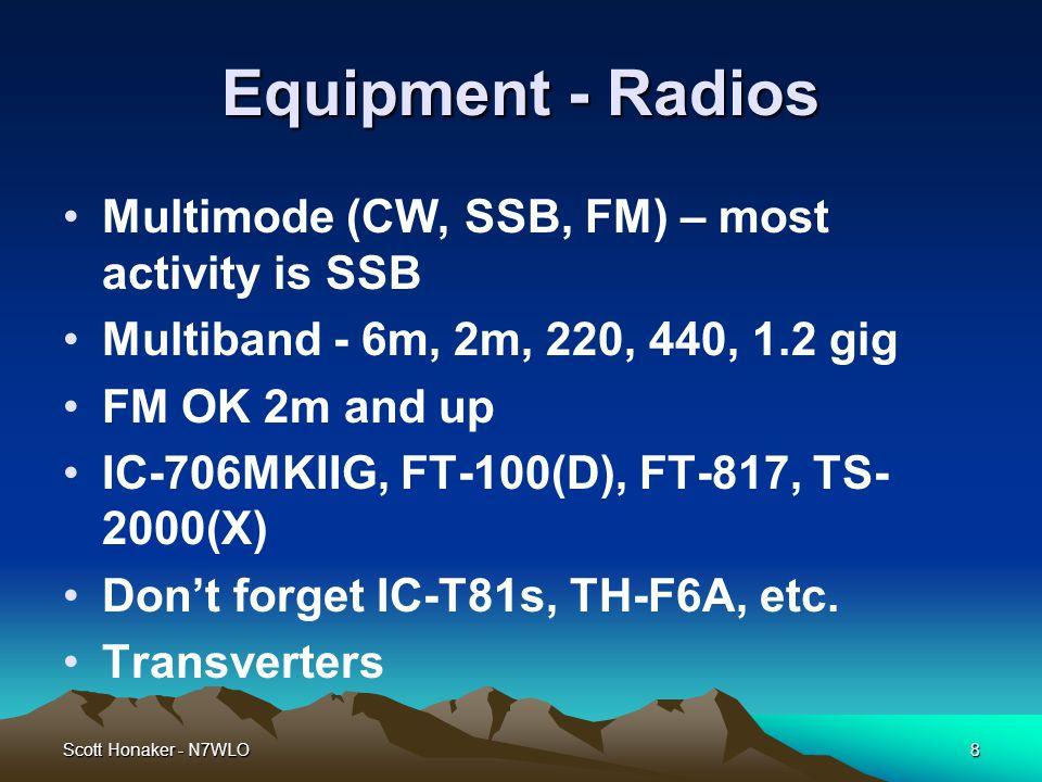 Scott Honaker - N7WLO9 Equipment – Antennas Loops Beams – Planars - Dishes Horizontal polarity Verticals only useful on 2m, 222, 446 Arrow, Cushcraft, M2, KB6KQ, Par Mast/rope, telescoping masts, park-on mounts, etc.