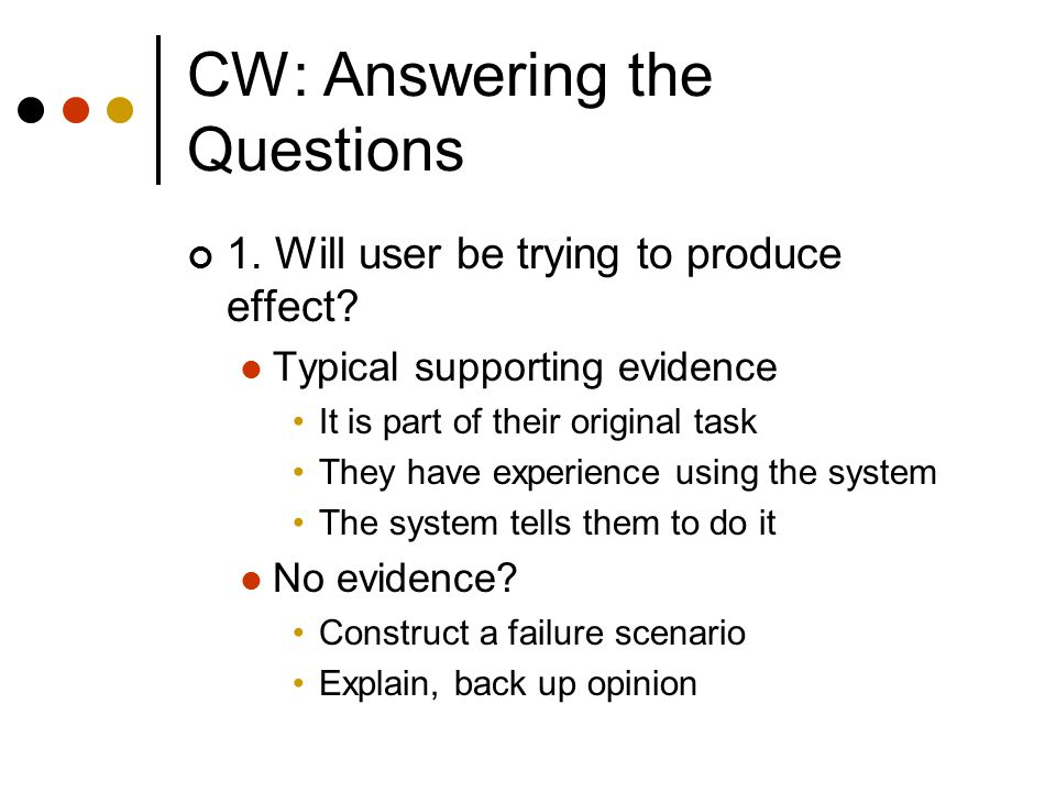 CW: Answering the Questions 1. Will user be trying to produce effect.