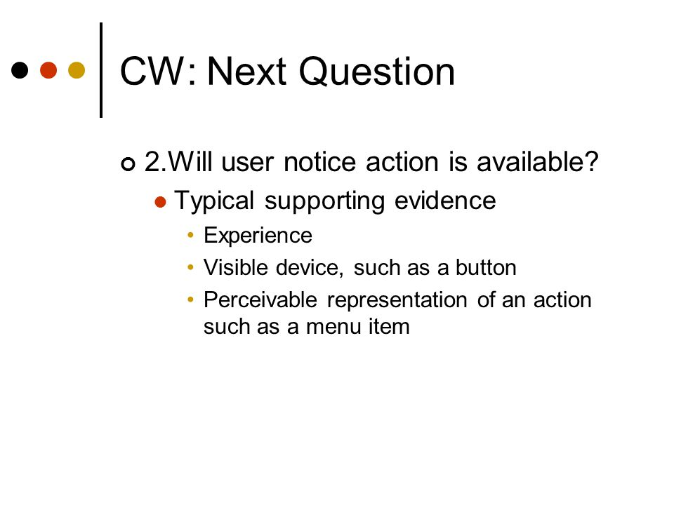CW: Next Question 2.Will user notice action is available.
