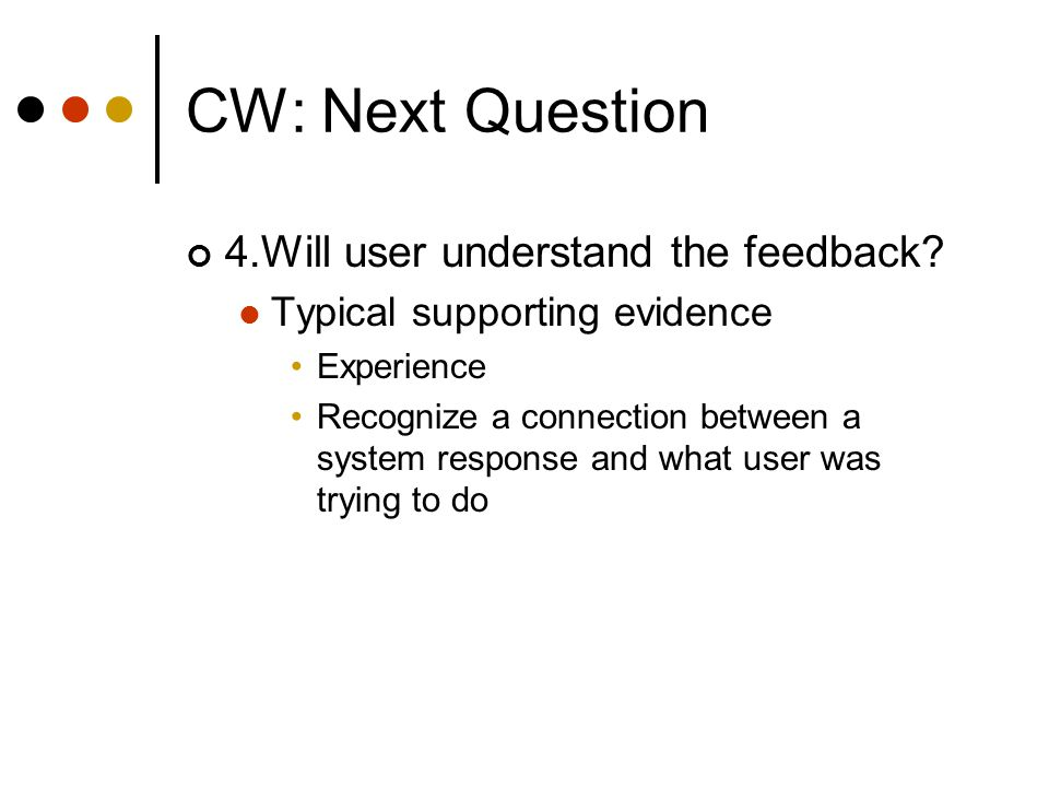 CW: Next Question 4.Will user understand the feedback.