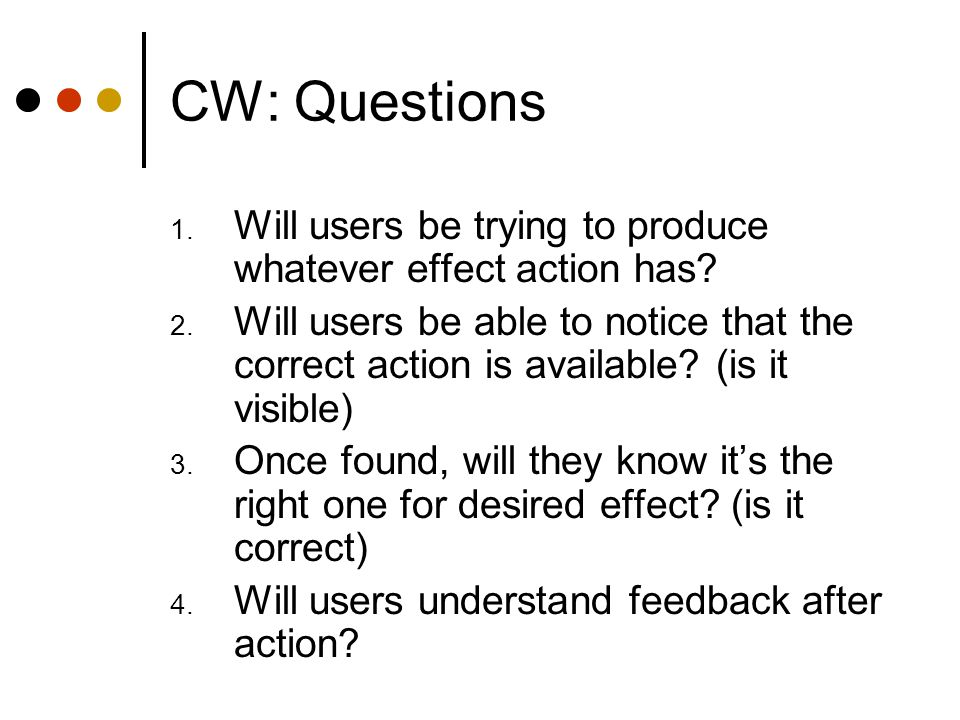 CW: Questions 1. Will users be trying to produce whatever effect action has.