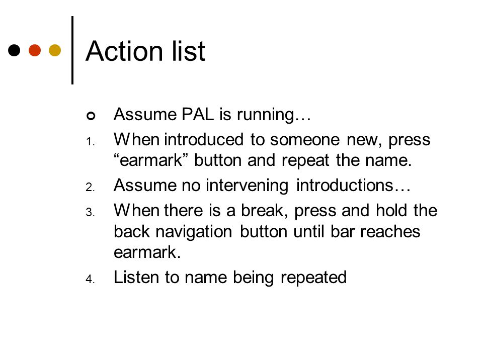 Action list Assume PAL is running… 1.