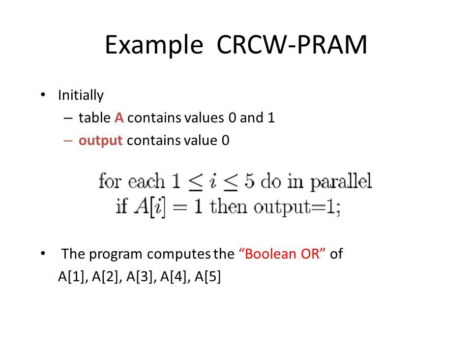 """Example CRCW-PRAM Initially – table A contains values 0 and 1 – output contains value 0 The program computes the """"Boolean OR"""" of A[1], A[2], A[3], A[4"""