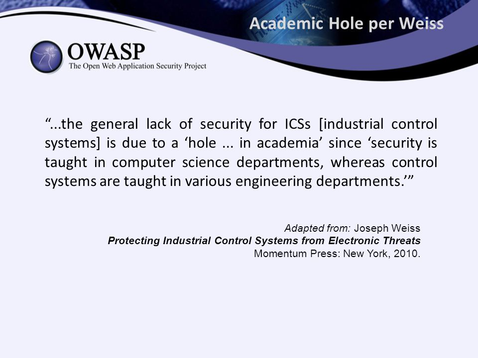 Academic Hole per Weiss ...the general lack of security for ICSs [industrial control systems] is due to a 'hole...