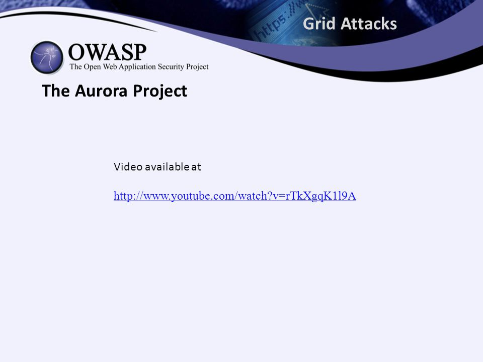 Grid Attacks The Aurora Project Video available at http://www.youtube.com/watch v=rTkXgqK1l9A