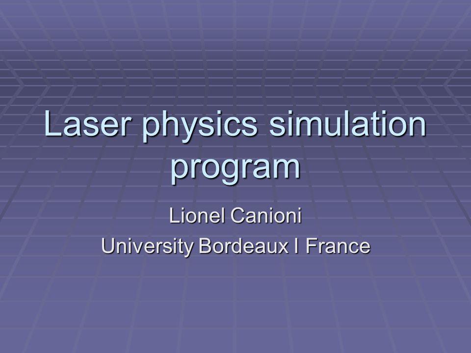 Laser physics simulation program Lionel Canioni University Bordeaux I France