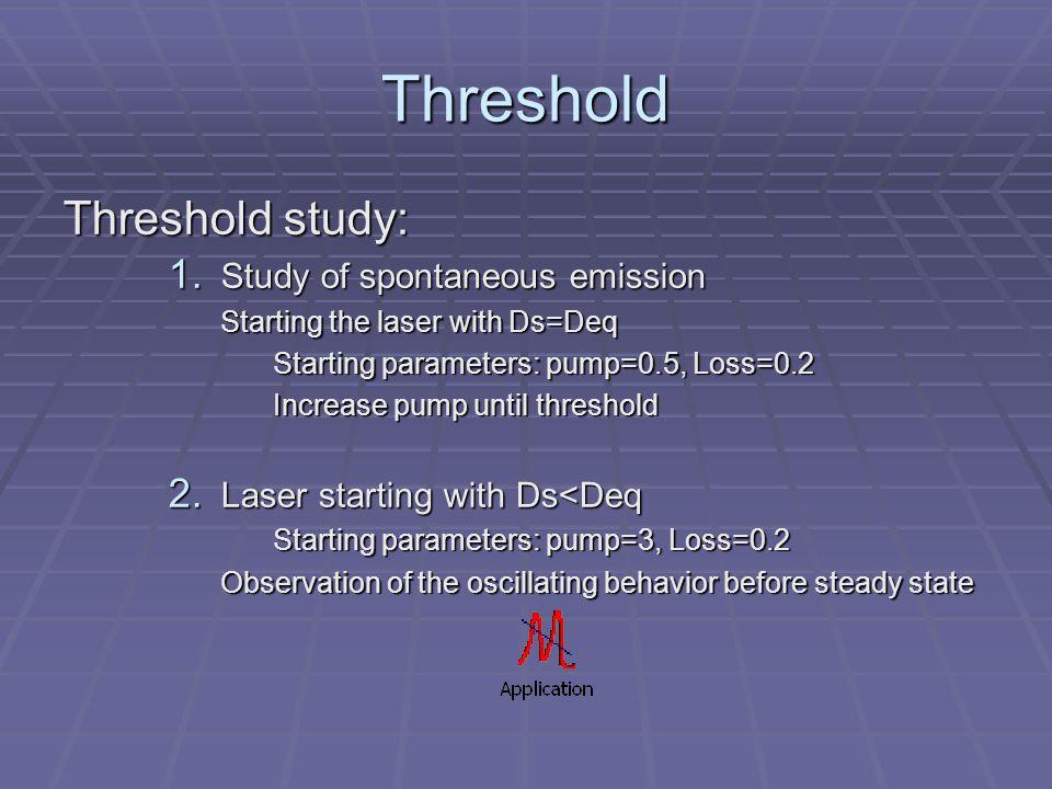 Threshold Threshold study: 1.