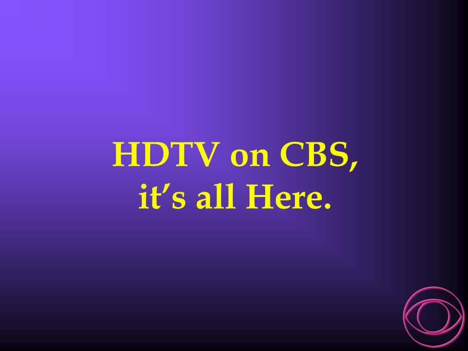 HDTV on CBS, it's all Here.