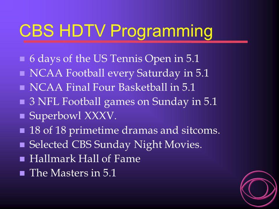 CBS HDTV Programming n 6 days of the US Tennis Open in 5.1 n NCAA Football every Saturday in 5.1 n NCAA Final Four Basketball in 5.1 n 3 NFL Football