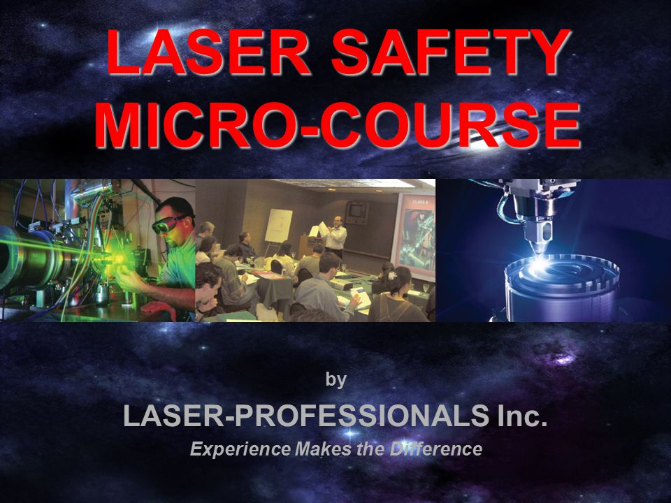 Basics of Lasers and Laser Light Laser Beam Injuries Laser Hazard Classes Laser Safety Standards Laser Control Measures Laser-Professionals.com COURSE CONTENTS