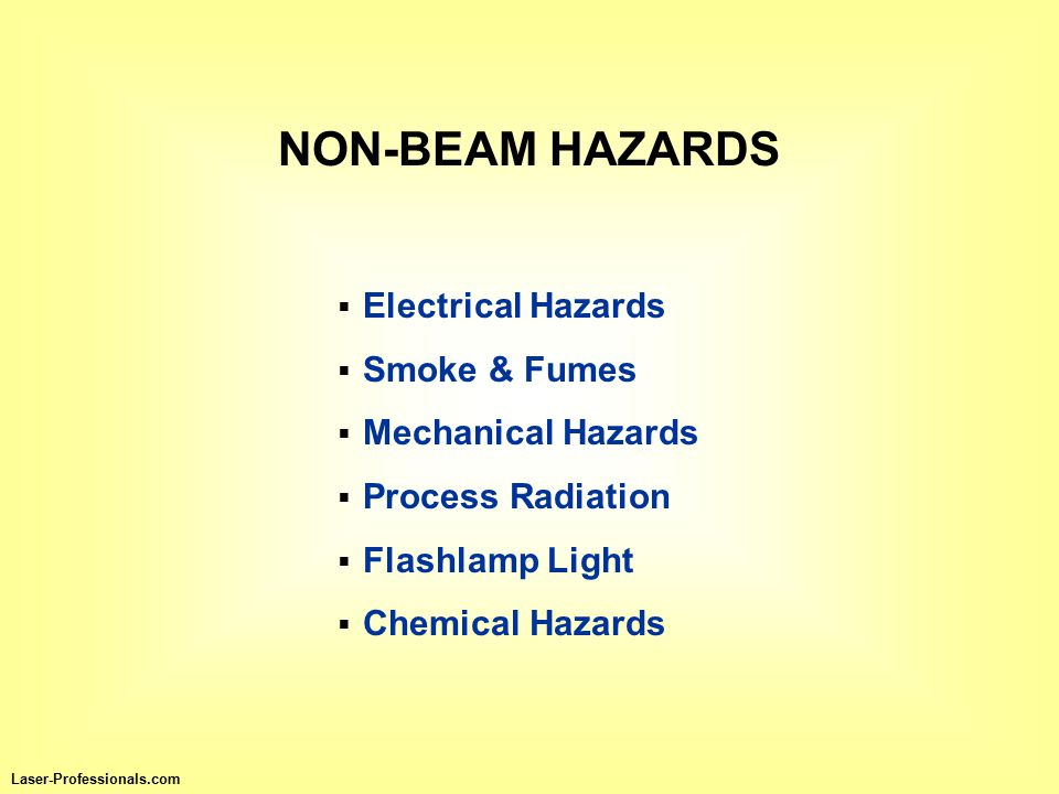 NON-BEAM HAZARDS  Electrical Hazards  Smoke & Fumes  Mechanical Hazards  Process Radiation  Flashlamp Light  Chemical Hazards Laser-Professionals.com