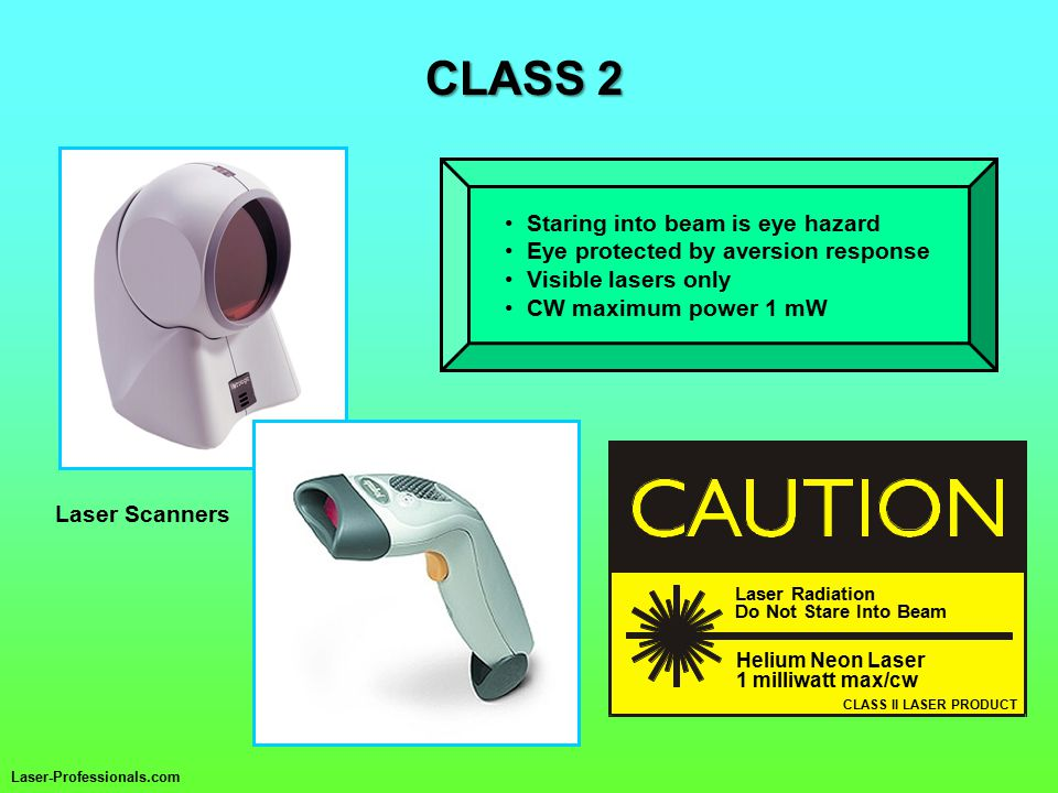 CLASS 2 CLASS II LASER PRODUCT Laser Radiation Do Not Stare Into Beam Helium Neon Laser 1 milliwatt max/cw Staring into beam is eye hazard Eye protected by aversion response Visible lasers only CW maximum power 1 mW Laser Scanners Laser-Professionals.com