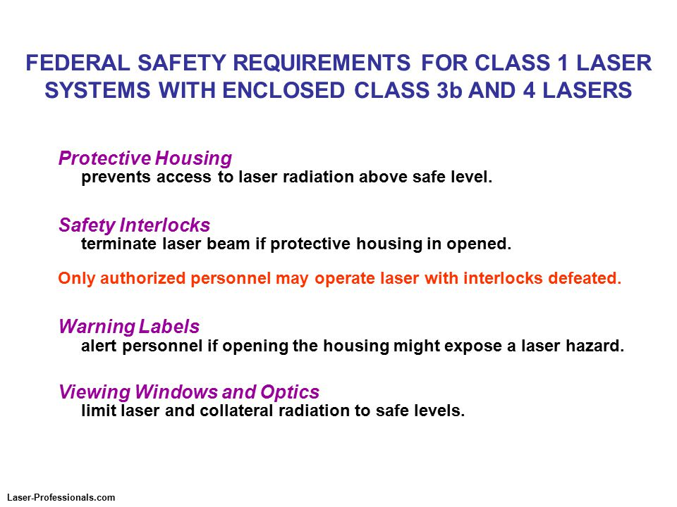 FEDERAL SAFETY REQUIREMENTS FOR CLASS 1 LASER SYSTEMS WITH ENCLOSED CLASS 3b AND 4 LASERS Protective Housing prevents access to laser radiation above safe level.